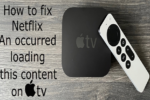 How to fix Netflix an Occurred loading this content on Apple TV