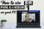 How to use iPhone as a Webcam on your PC